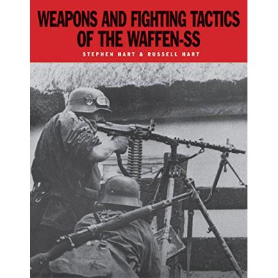Weapons and Fighting Tactics of the Waffen-SS - [Version Originale]