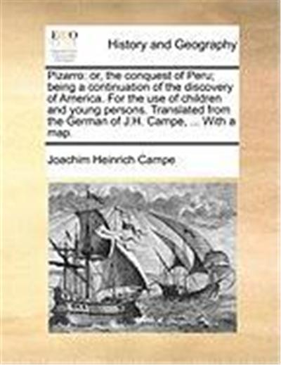 Pizarro: Or, the Conquest of Peru; Being a Continuation of the Discovery of America. for the Use of Children and Young Persons.