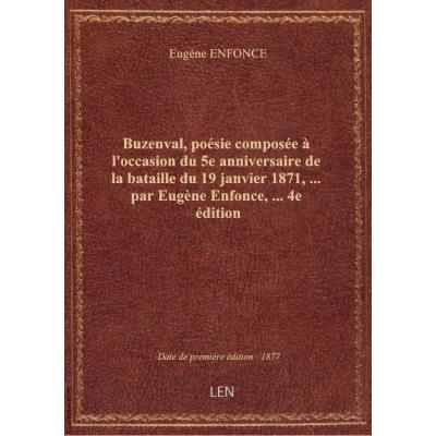 Buzenval, poésie composée à l'occasion du 5e anniversaire de la bataille du 19 janvier 1871,... par Eugène Enfonce,... 4e édition
