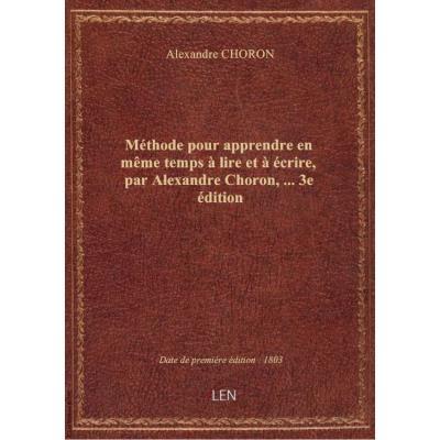 Méthode pour apprendre en même temps à lire et à écrire, par Alexandre Choron,... 3e édition