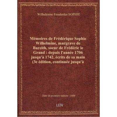 Mémoires de Frédérique Sophie Wilhelmine, margrave de Bareith, soeur de Frédéric le Grand : depuis l