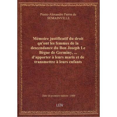 Mémoire justificatif du droit qu'ont les femmes de la descendance du Bon Joseph Le Bègue de Germiny,