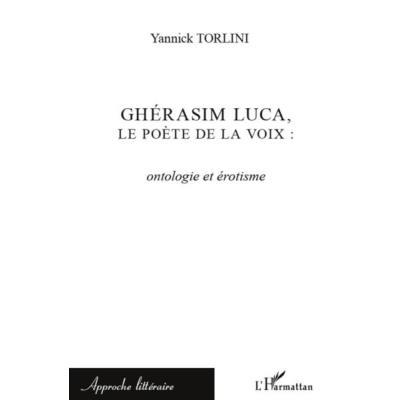 Ghérasim Luca, Le Poète De La Voix , Ontologie Et Érotisme