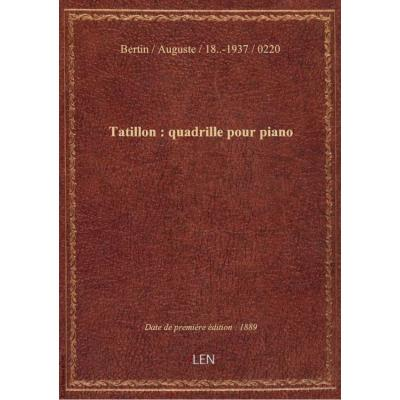 Tatillon : quadrille pour piano / par Auguste Bertin