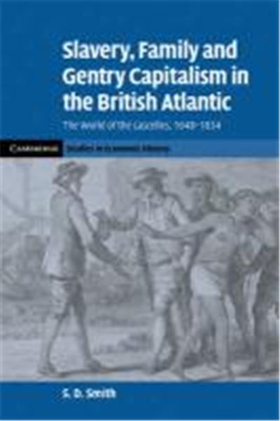 Slavery, Family, and Gentry Capitalism in the British Atlantic: The World of the Lascelles, 1648 1834