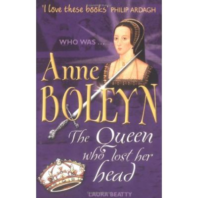 Anne Boleyn: The Queen Who Lost Her Head (Who Was...)