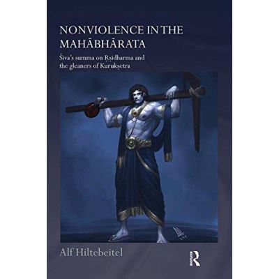 Nonviolence in the Mahabharata: Sivaes Summa on Rishidharma and the Gleaners of Kurukshetra (Routledge Hindu Studies Series) - [Version Originale]