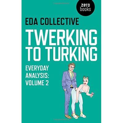 Twerking to Turking: Everyday Analysis - Volume 2 - [Livre en VO]
