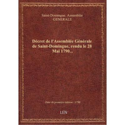 Décret de l'Assemblée Générale de Saint-Domingue, rendu le 28 Mai 1790...