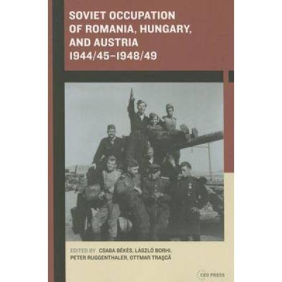Soviet Occupation of Romania, Hungary, and Austria 1944/45-1948/49 - [Version Originale]