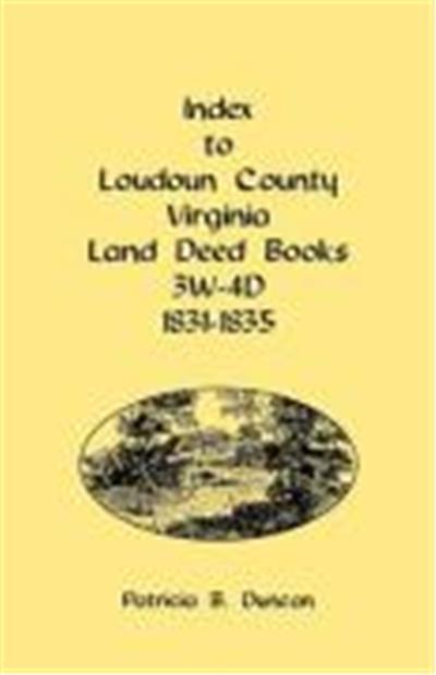 Index to Loudoun County, Virginia Land Deed Books 3W-4D, 1831-1835