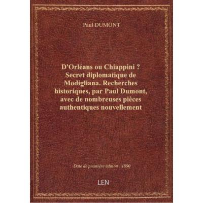 D'Orléans ou Chiappini ? Secret diplomatique de Modigliana . Recherches historiques, par Paul Dumont
