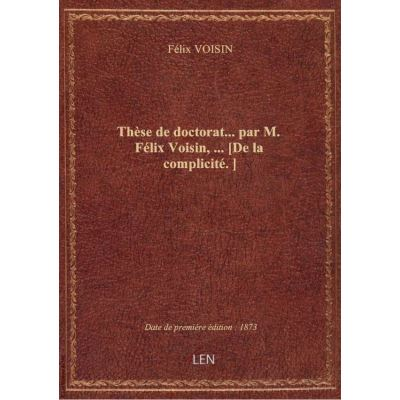 Thèse de doctorat… par M. Félix Voisin, … [De la complicité. ]