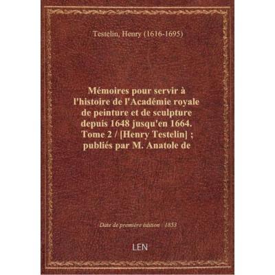 Mémoires pour servir à l'histoire de l'Académie royale de peinture et de sculpture depuis 1648 jusqu