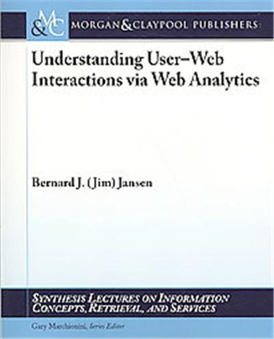Understanding User-Web Interactions via Web Analytics, Synthesis Lectures on Information Concepts, Retrieval, and Services