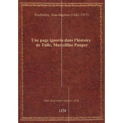 Une page ignorée dans l'histoire de Tulle, Marcelline Pauper / par l'abbé J.-B. Poulbrière,...