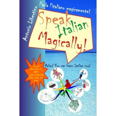 Parla l'italiano magicamente! Speak Italian Magically!: Relax! You can learn Italian now! - [Version Originale]