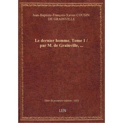 Le dernier homme. Tome 1 / par M. de Grainville,...
