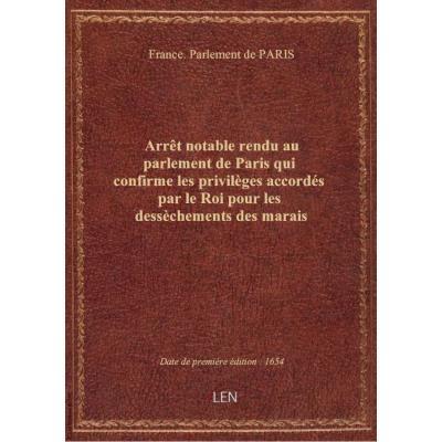 Arrêt notable rendu au parlement de Paris qui confirme les privilèges accordés par le Roi pour les dessèchements des marais