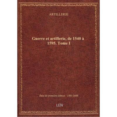 Guerre et artillerie, de 1540 à 1595. Tome I