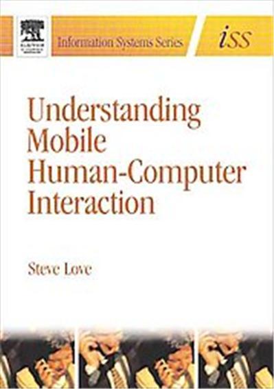 Understanding Mobile Human-Computer Interactions, Elsevier Butterworth-Heinemann Information Systems Series