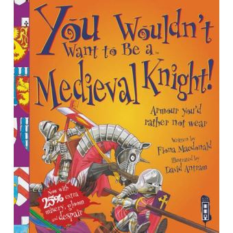 You wouldn't want to be a medieval