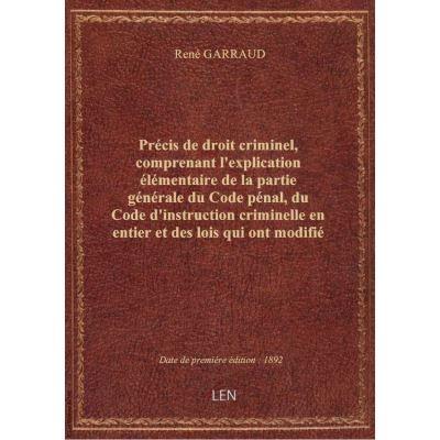 Précis de droit criminel, comprenant l'explication élémentaire de la partie générale du Code pénal,