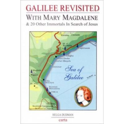 Galilee Revisited: With Mary Magdalene & 20 Other Immortals In Search of Jesus - [Livre en VO]