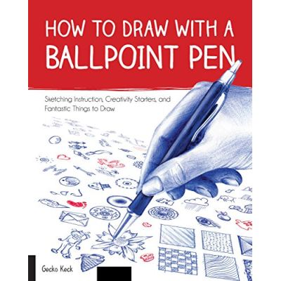 How to Draw with a Ballpoint Pen: Sketching Instruction, Creativity Starters, and Fantastic Things to Draw (Drawing Books) - [Livre en VO]
