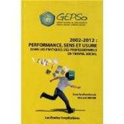 2002-2012 , Performance, Sens Et Usure , Dans Les Pratiques Des Professionnels En Travail Social