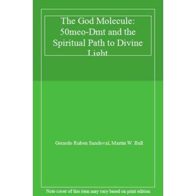 The God Molecule: 50meo-Dmt and the Spiritual Path to Divine Light - [Livre en VO]