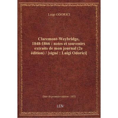 Claremont-Weybridge, 1848-1866 : notes et souvenirs extraits de mon journal (2e édition) / [signé :