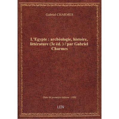 L'Egypte : archéologie, histoire, littérature (3e éd. ) / par Gabriel Charmes