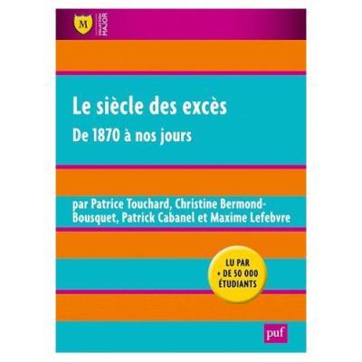 Le Siècle Des Excès - De 1870 À Nos Jours Patrice Touchard