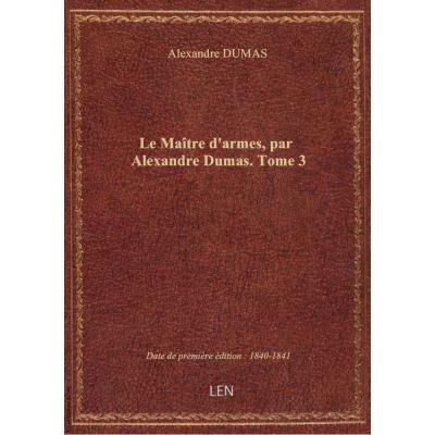 Le Maître d'armes, par Alexandre Dumas. Tome 3