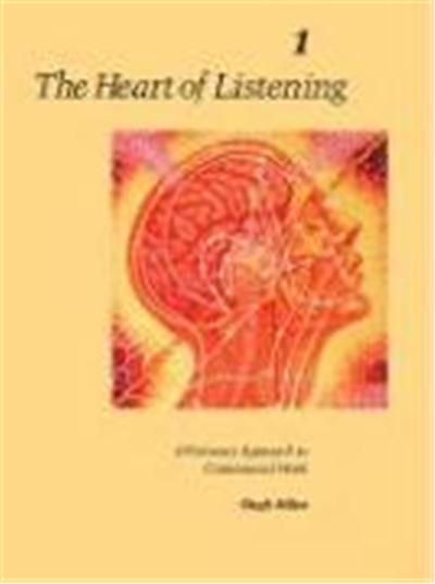 The Heart of Listening, Volume I: A Visionary Approach to Craniosacral Work