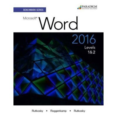 Benchmark Series: Microsoft Word 2016 Levels 1 and 2: Text - [Version Originale]