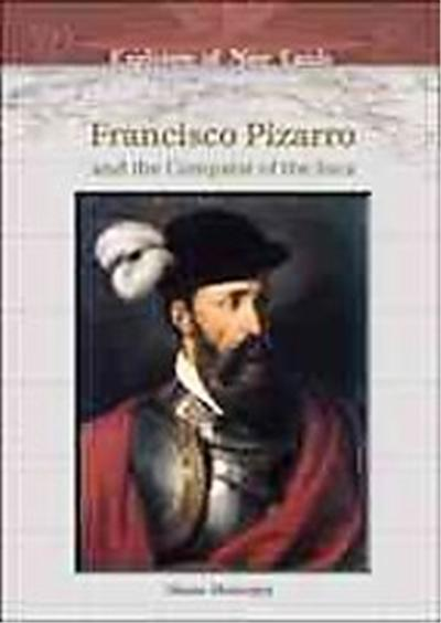 Francisco Pizarro And The Conquest Of The Inca, Explorers of New Lands