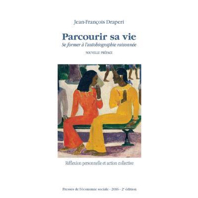 PARCOURIR SA VIE. Se former à l'autobiographie raisonnée. Nouvelle préface