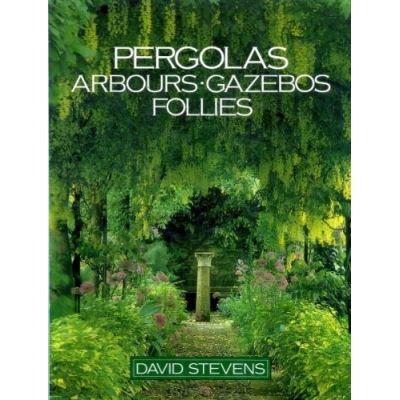 Pergolas, Arbours, Gazebos, Follies