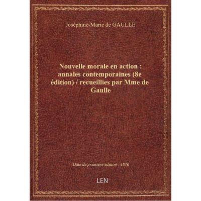 Nouvelle morale en action : annales contemporaines (8e édition) / recueillies par Mme de Gaulle