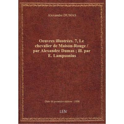 Oeuvres illustrées. 7, Le chevalier de Maison-Rouge / par Alexandre Dumas , ill. par E. Lampsonius