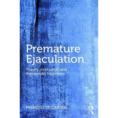 Premature Ejaculation: Theory, Evaluation and Therapeutic Treatment - [Version Originale]