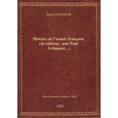 Histoire de l'armée française (4e édition) / par Paul Lehugeur, …