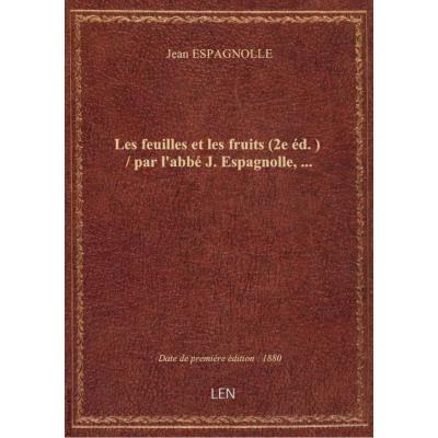 Les feuilles et les fruits (2e éd.) / par l'abbé J. Espagnolle,...