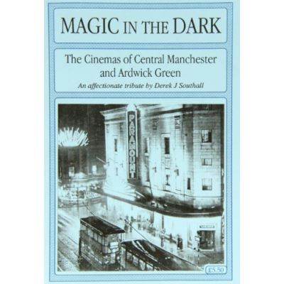 Magic in the Dark: The Cinemas of Central Manchester and Ardwick Green