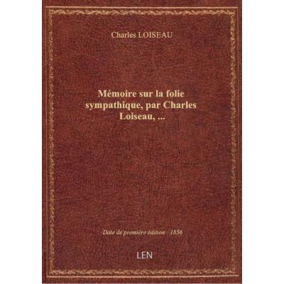 Mémoire sur la folie sympathique, par Charles Loiseau,...