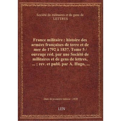 France militaire : histoire des armées françaises de terre et de mer de 1792 à 1837. Tome 5 / ouvrag