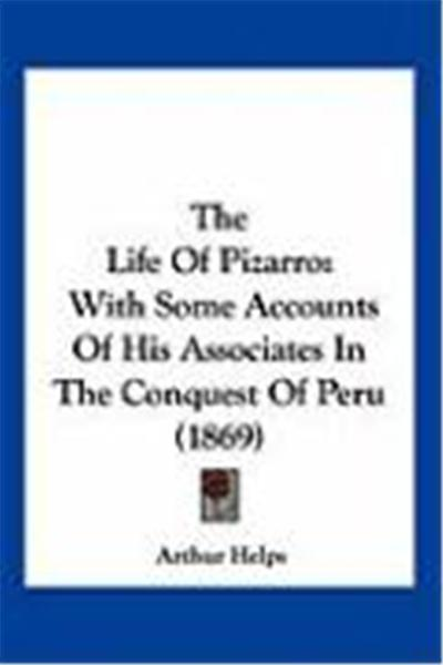 The Life of Pizarro: With Some Accounts of His Associates in the Conquest of Peru (1869)