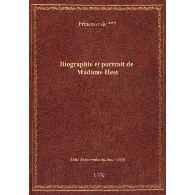Biographie et portrait de Madame Hess / par la Princesse de ***